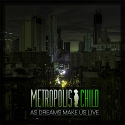 Metropolis Child - As Dreams make us Live - CD ep