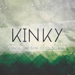 Kinky Yukky Yuppy - Until The Sun Goes Down - Album CD